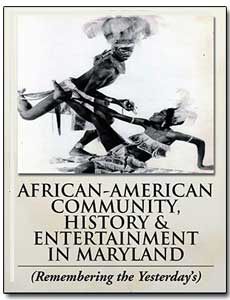 African-American Community, History & Entertainment in Maryland (Remembering the Yesterdays